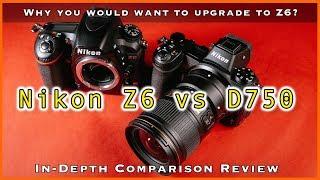 Nikon Z6 Vs D750 - In-depth Comparison Review
