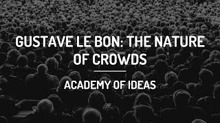 Gustave Le Bon: The Nature of Crowds
