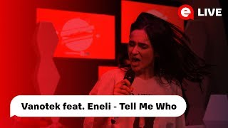 Vanotek Feat Eneli Tell Me Who LIVE IN DESTEPTAREA