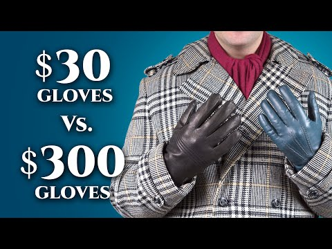 $30 vs $300 Leather Gloves - Differences in Men's Dress Gloves