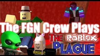 The FGN Crew Plays: ROBLOX - The Roblox Plague (PC)
