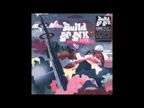 Build An Ark - Love Is Everywhere