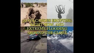 39 VOLCANOES ERUPTING RIGHT NOW, AND EXTREME FLOODING AROUND THE GLOBE
