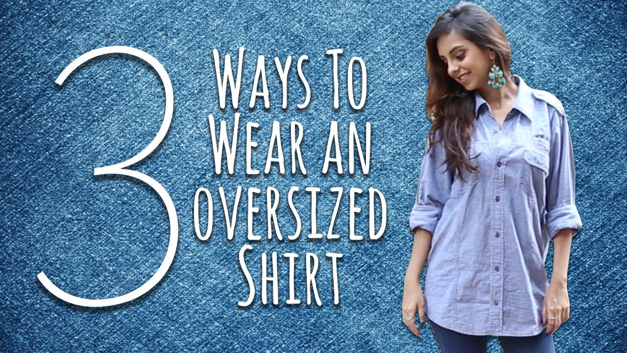26e4e9d4e604 How To Wear An Oversized Shirt in 3 Ways / Fashion Lookbook - YouTube