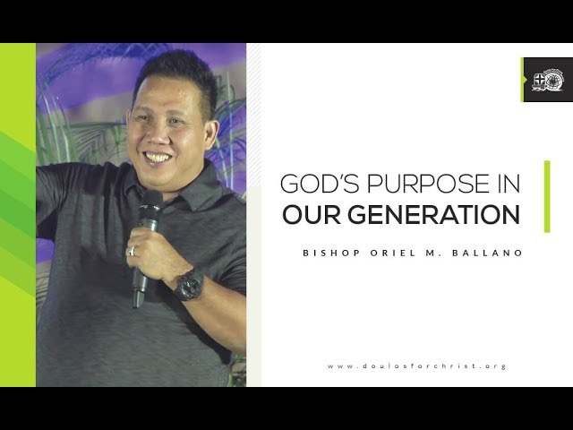 Gods Purpose in Our Generation by Bishop Oriel M. Ballano