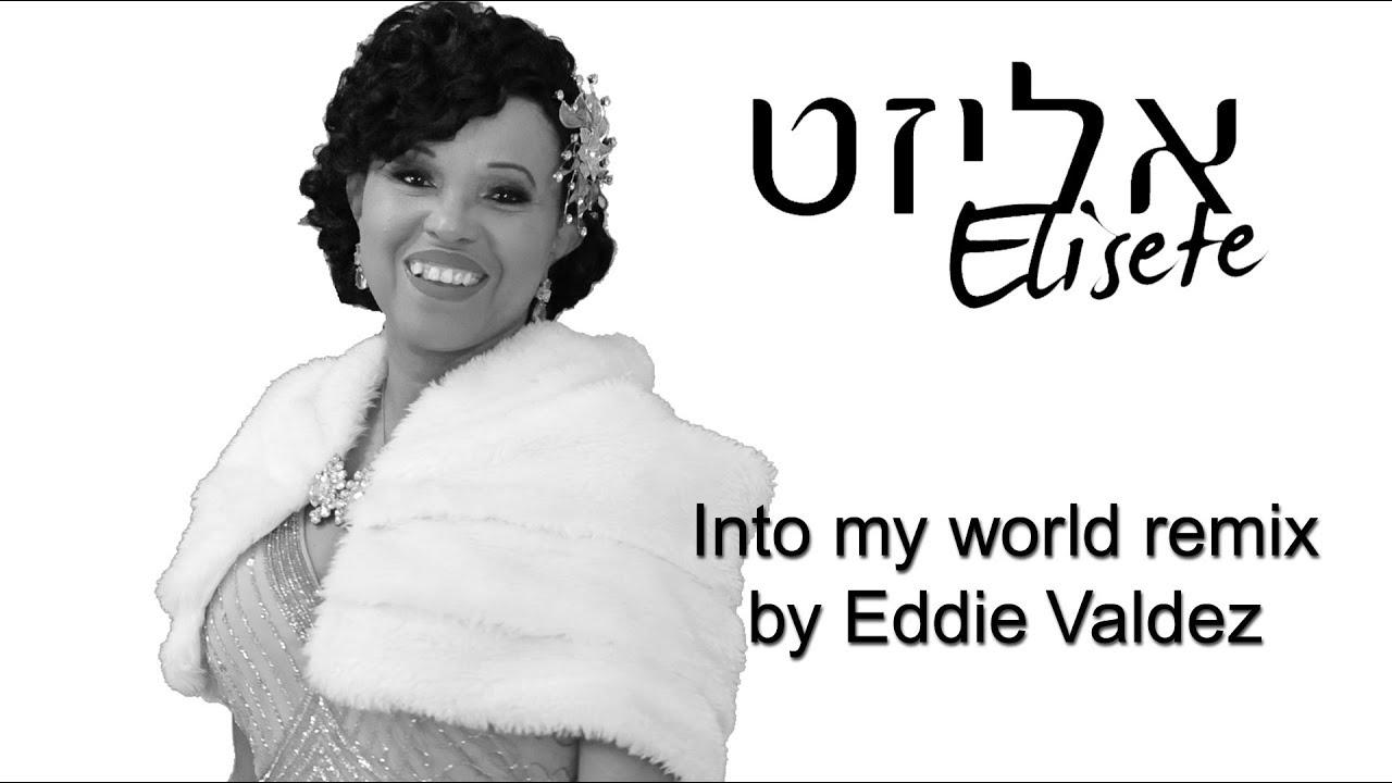 Elisete - Into my world remix by Eddie Valdez - אליזט - שיר נפלא להופעה מושלמת