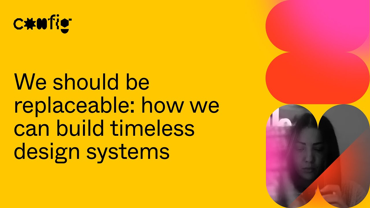 We Should Be Replaceable: How We Can Build Timeless Design Systems - Au Pleguezuelo (Config 2021)