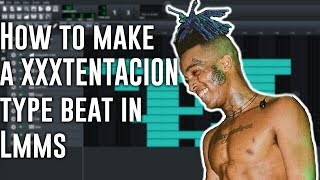 How To Make a XXXTENTACION (Skins) Type Beat in LMMS