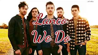 Lanco - We Do (Lyrics)
