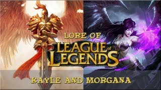 Lore of League of Legends - Lore of League of Legends - [Part 13] - Kayle and Morgana