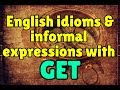 """10 idioms & informal expressions with """"get"""""""
