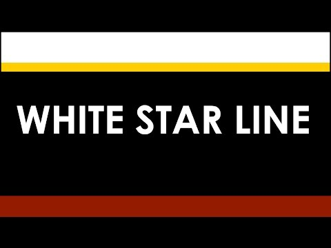 WHITE STAR LINE: A Brief History (1845 - 1934)