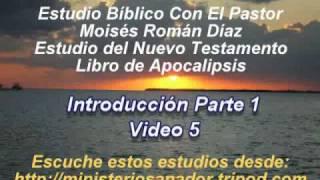 Apocalipsis - Introducción Parte 1  Videl (5 d 8) - Pastor Moisés Román