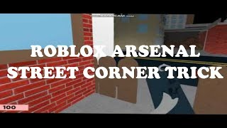 [PATCHED] ROBLOX | Arsenal - Street Corner glitch