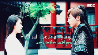 » tal tal + seung nyang (탈냥) || am i in love with you? (기황후)