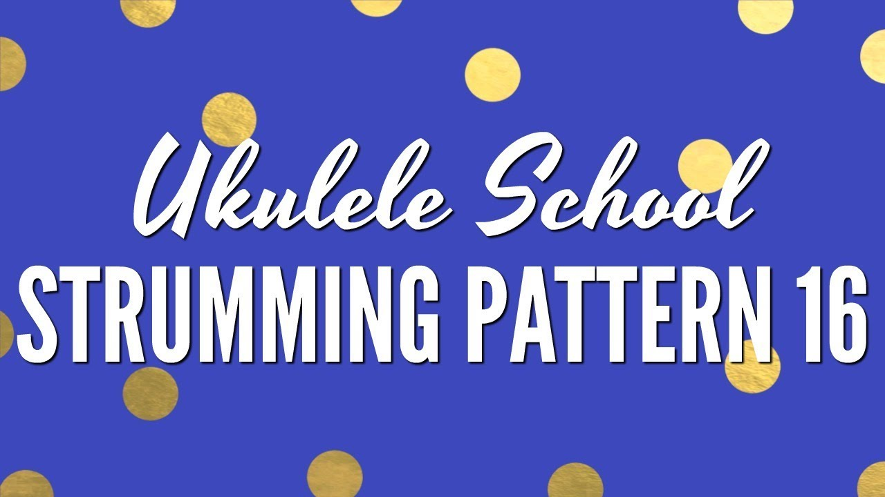 Strumming pattern 16 ukulele school learn how to strum youtube strumming pattern 16 ukulele school learn how to strum hexwebz Images