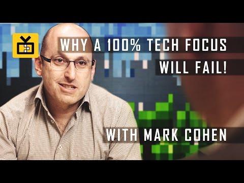 Why a 100% Tech Focus Will Fail! - Featuring Mark Cohen