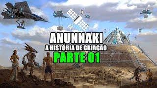 ANUNNAKI - A HISTÓRIA DA CRIAÇÃO  ANUNNAKI - PARTE 01