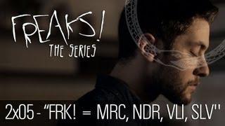 """Freaks! - 2x05 - """"FRK! = MRC, NDR, VLI, SLV"""""""