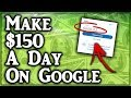 How To Make $150 Per Day Using Google (2019)