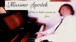 MAXIMO SPODEK, A KISS TO BUILD A DREAM ON, ROMANTIC AND RELAXING JAZZ STANDARDS, PIANO