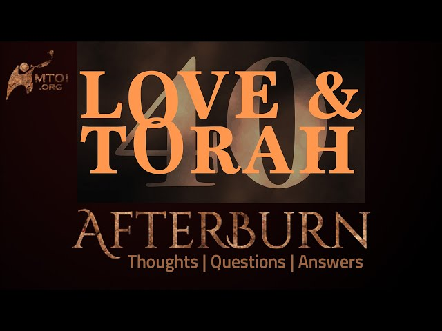 Afterburn | Thoughts, Q&A on Love and Torah | Part 40