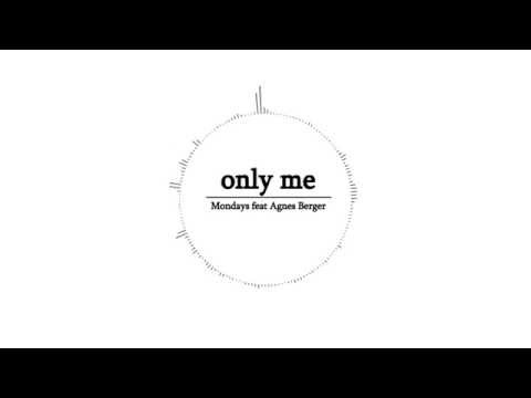 Only me - Mondays feat Agnes Berger