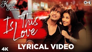 Is This Love Lyrical - Kismat Konnection | Shahid Kapoor, Vidya Balan | Mohit C, Shreya G