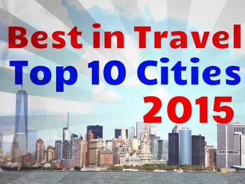 Top 10 Cities to Visit in the World in 2015
