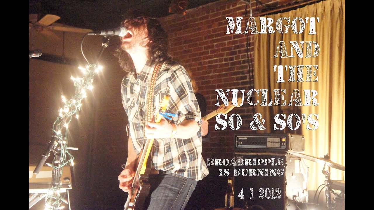 Margot And The Nuclear So And So S Broadripple Is Burning 4 1