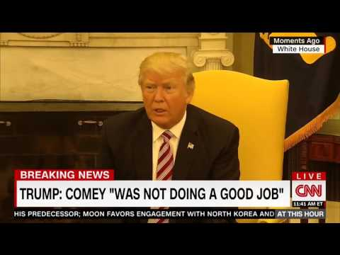 Trump on why he fired James Comey: He wasn't doing a good job