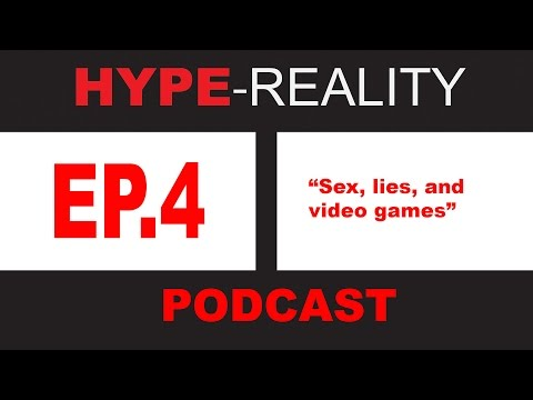 EP.4 Sex Lies and video games - HYPE-REALITY Podcast