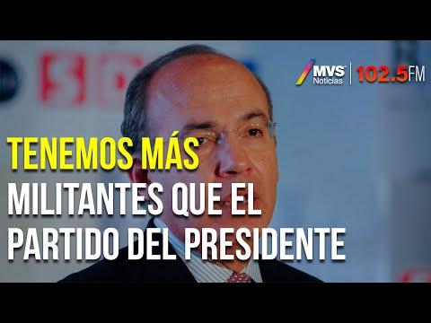 Tenemos Más Militantes Que El Partido Del Presidente: Felipe Calderón