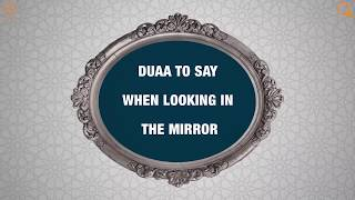 Duaa to say when looking in the mirror