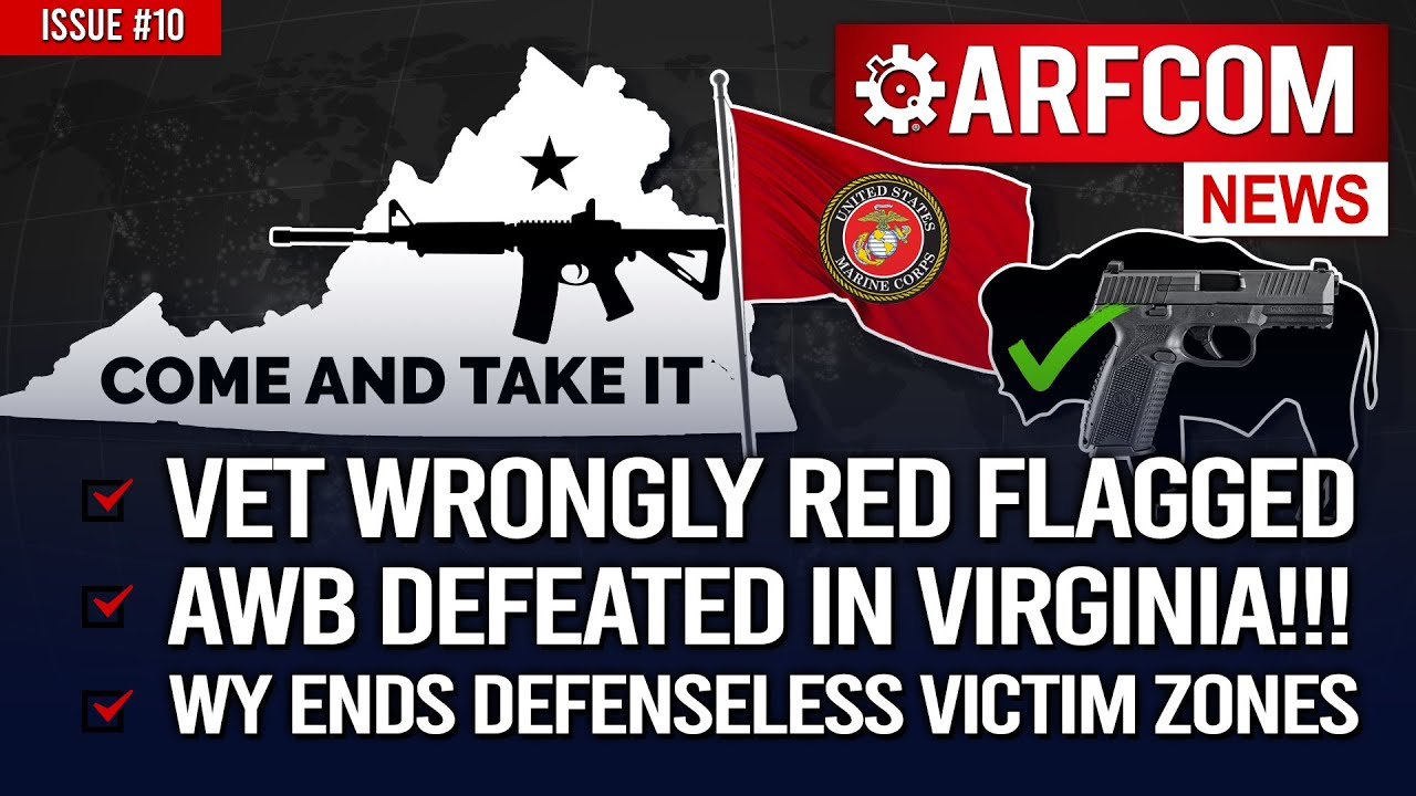 [ARFCOM News] Vet Wrongly Red Flagged +AWB DEFEATED IN VIRGINIA! + WY Ends Defenseless Victim Zones
