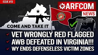 [ARFCOM News] Vet Wrongly Red Flagged + AWB DEFEATED IN VIRGINIA! + WY Ends Defenseless Victim Zones