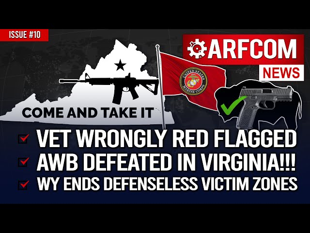 [ARFCOM News] Vet Wrongly Red Flagged + AWB DEFEATED IN VA! + WY Ends Defenseless Victim Zones