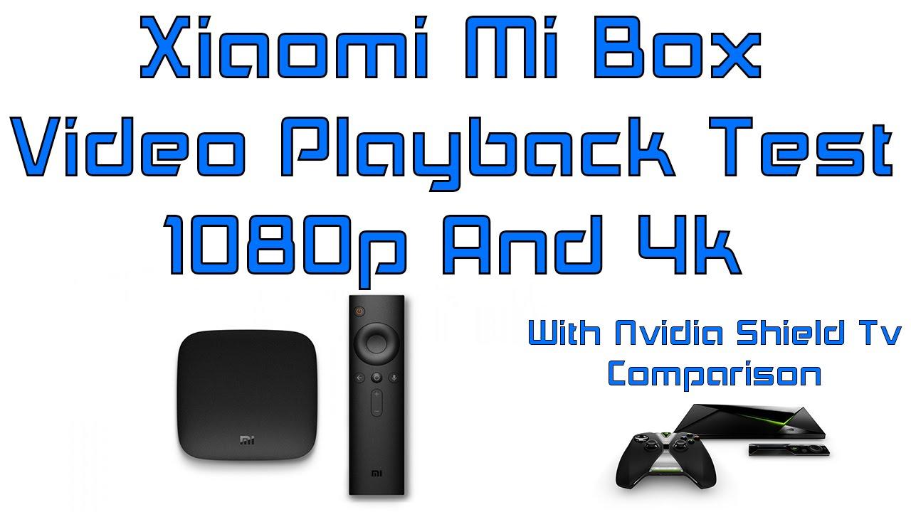Xiaomi Mi Box Video Playback Test 1080p And 4k With Nvidia Shield Tv  Comparison
