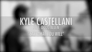 "Kyle Castellani - ""Say What You Will"" (Nural cover) Feat. Douglas Allen"