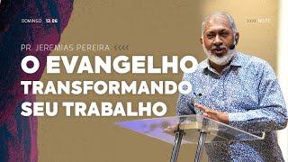 O Evangelho transformando seu trabalho  | Pr. Jeremias Pereira 13/06/21 19h30