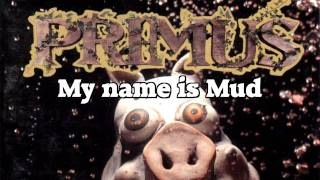 Primus - My Name Is Mud (LYRICS)
