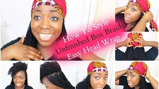 box braids hairstyle unfinished box braids easy head wrap with scarf natural hair protective style
