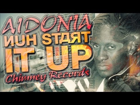 Aidonia - Nuh Start It Up (Bine A Clap) July 2012
