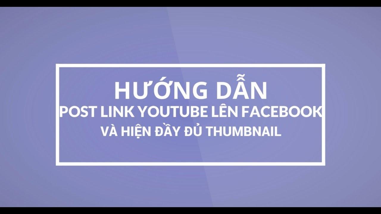 Hướng dẫn post link Youtube lên Facebook với đầy đủ Thumbnail và KHÔNG SỬ DỤNG dịch vụ thứ 3