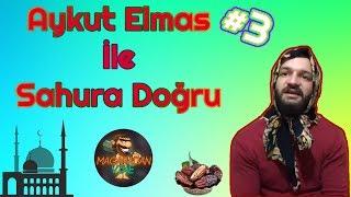Aykut Elmas İle Sahura Doğru Bölüm #3