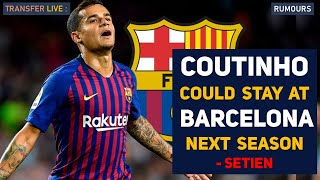 Transfer news: coutinho could still be at barcelona next season- sayes setien