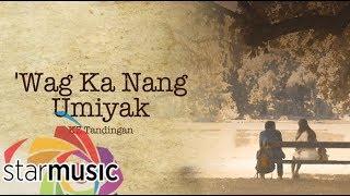 KZ Tandingan - 'Wag Ka Nang Umiyak (Audio) 🎵 | A Beautiful Affair