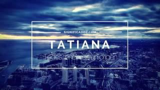 Tatiana - Significado del Nombre Tatiana