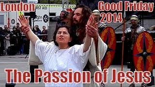 The Passion of Jesus Christ on Good Friday | Trafalgar Square, London | 2014 Easter