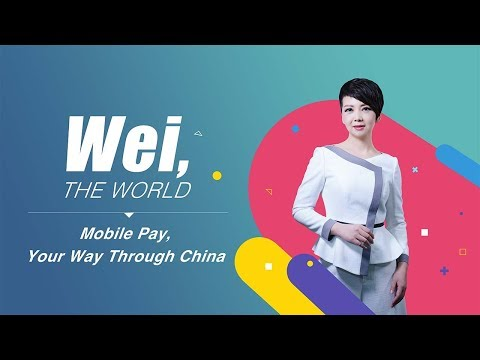 Wei, the world: Mobile pay, your way through China